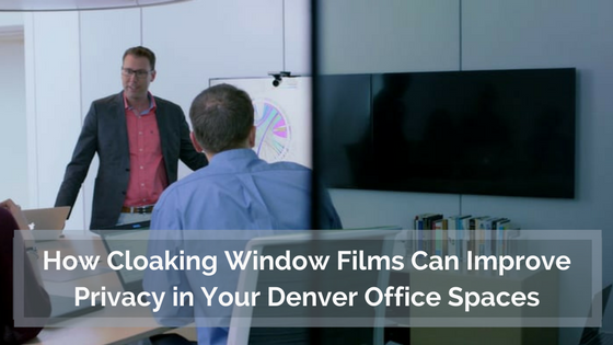 How Cloaking Window Films Can Improve Privacy in Your Denver Office Spaces