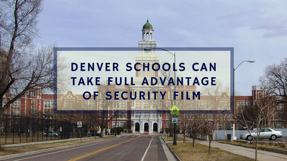 Denver Schools Can Take Full Advantage of Security Film
