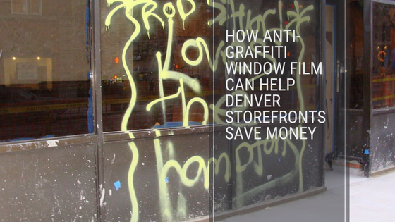 How Anti-Graffiti Window Film Can Help Denver Storefronts Save Money