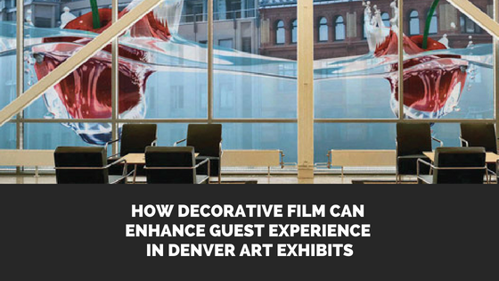 How Decorative Film Can Enhance Guest Experience in Denver Art Exhibits