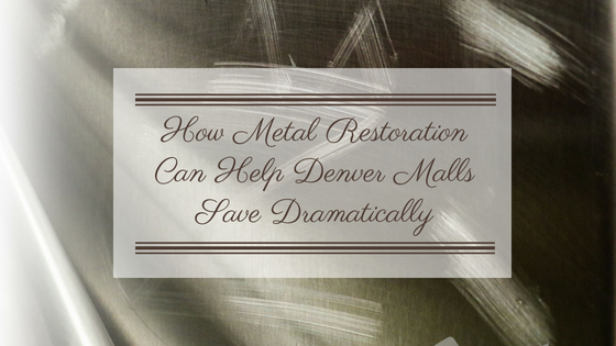 How Metal Restoration Can Help Denver Malls Save Dramatically