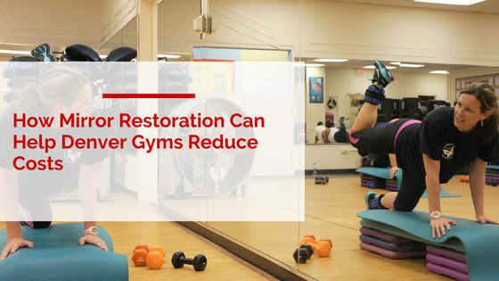 How Mirror Restoration Can Help Denver Gyms Reduce Costs