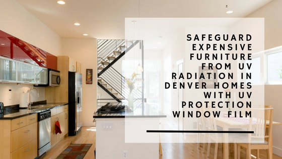 Safeguard Expensive Furniture from UV Radiation in Denver Homes with UV Protection Window Film