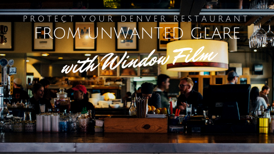 Protect Your Denver Restaurant from Unwanted Glare with Window Film
