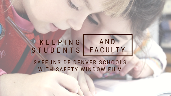 Keeping Students and Faculty Safe Inside Denver Schools with Safety Window Film