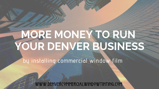 The Power Of Commercial Window Film To Save You money in Denver