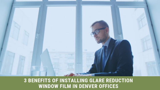 glare reduction window film denver offices