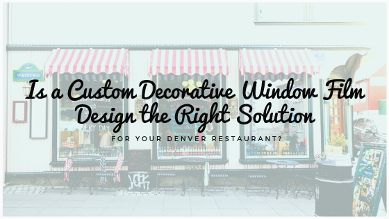 custom decorative window film denver restaurant